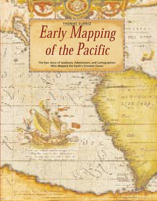 Early Mapping of the Pacific: The Epic Story of Seafarers, Adventurers, and Cartographers Who Mapped the Earth's Greatest Ocean 9780794600921