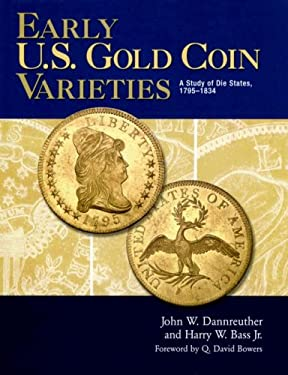 Early U.S. Gold Coin Varieties: A Study of Die States, 1795-1834 9780794820510