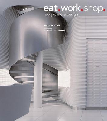 Eat. Work. Shop.: New Japanese Design 9780794602512