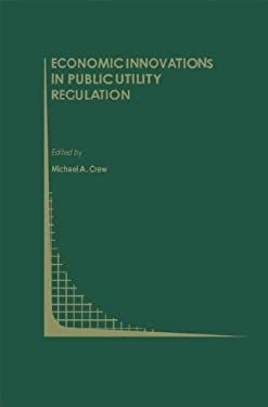 Economic Innovations in Public Utility Regulation 9780792392699