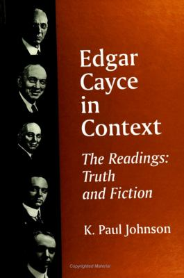 Edgar Cayce in Context: The Readings: Truth and Fiction 9780791439067