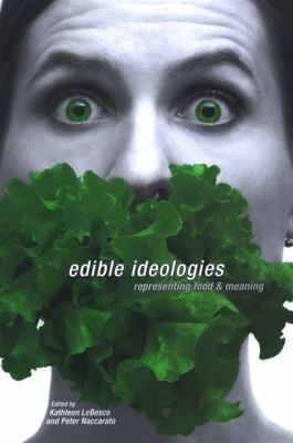 Edible Ideologies: Representing Food and Meaning 9780791472880
