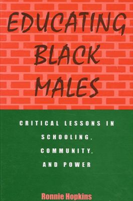 Educating Black Males: Critical Lessons in Schooling, Community, and Power 9780791431573