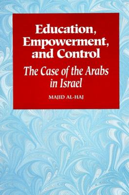 Education, Empowerment, and Control: The Case of the Arabs in Israel 9780791422014