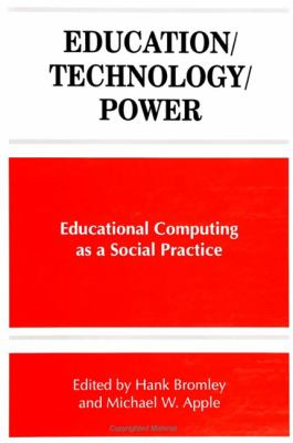 Education/Technology/Power: Educational Computing as a Social Practice 9780791437988