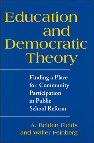 Education and Democratic Theory: Finding a Place for Community Participation in Public School Reform 9780791450000
