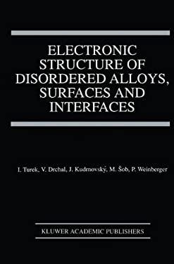 Electronic Structure of Disordered Alloys, Surfaces and Interfaces 9780792397984