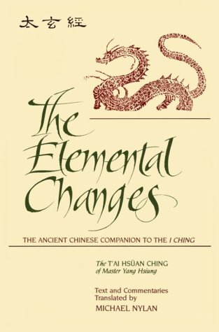 Elemental Changes: The Ancient Chinese Companion to the I Ching. the T'Ai Hsuan Ching of Master Yang Hsiung Text and Co 9780791416280
