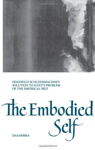 Embodied Self: Friedrich Schleiermacher's Solution to Kant's Problem of the Empirical Self 9780791425763