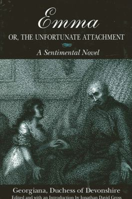 Emma, or the Unfortunate Attachment: A Sentimental Novel 9780791461464