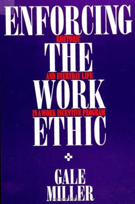 Enforcing Work Ethic: Rhetoric and Everyday Life in a Work Incentive Program 9780791404249