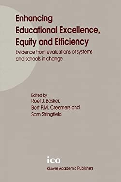 Enhancing Educational Excellence, Equity and Efficiency: Evidence from Evaluations of Systems and Schools in Change 9780792361381