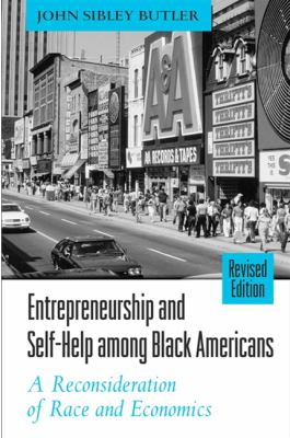 Entrepreneurship and Self-Help Among Black Americans: A Reconsideration of Race and Economics 9780791458938