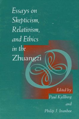 Essays on Skepticism, Relativism, and Ethics in the Zhuangzi 9780791428917