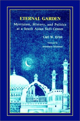 Eternal Garden: Mysticism, History, and Politics at a South Asian Sufi Center 9780791408841