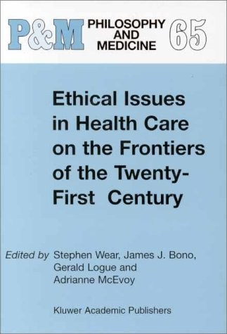 Ethical Issues in Health Care on the Frontiers of the Twenty-First Century 9780792362777