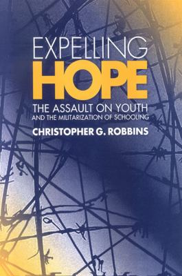 Expelling Hope: The Assault on Youth and the Militarization of Schooling 9780791475065