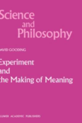 Experiment and the Making of Meaning: Human Agency in Scientific Observation and Experiment 9780792307198