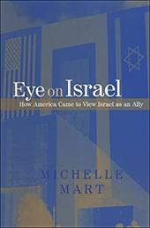 Eye on Israel: How America Came to View Israel as an Ally 3158708