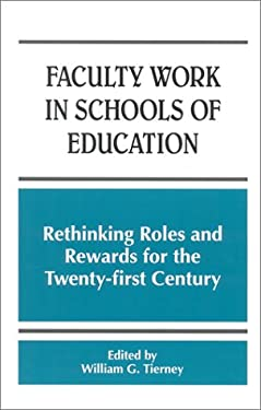 Faculty Work in Schools of Educati: Rethinking Roles and Rewards for the Twentyirst Century 9780791448168