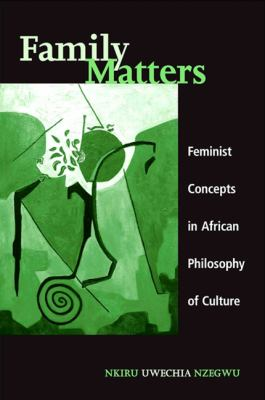 Family Matters: Feminist Concepts in African Philosophy of Culture 9780791467442