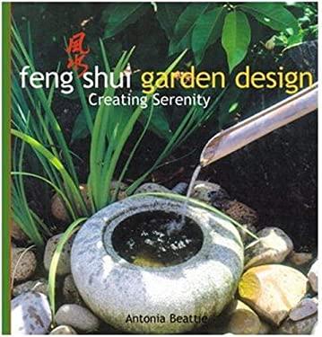 Feng Shui Garden Design: Creating Serenity 9780794650162