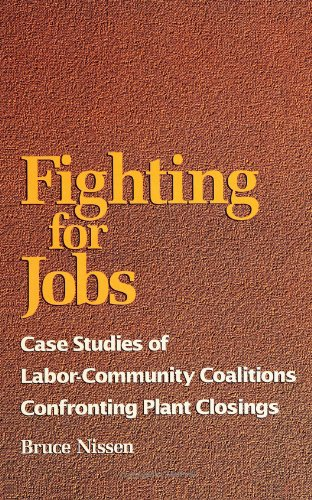 Fighting for Jobs: Case Studies of Labor-Community Coalitions Confronting Plant Closings 9780791425688