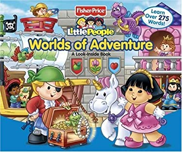 Fisher-Price Little People Worlds of Adventure: A Look-Inside Book 9780794414467