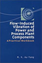 Flow-Induced Vibration of Power and Process Plant Components: A Practical Workbook 3159864
