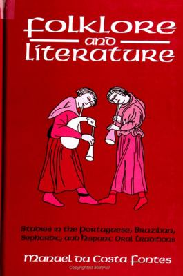 Folklore & Literature: Studies in the Portuguese, Brazilian, Sephardic, and Hispanic Oral Traditions 9780791444924