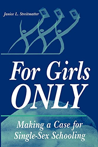 For Girls Only: Making a Case for Single-Sex Schooling 9780791440940
