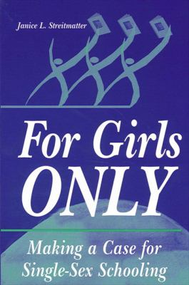 For Girls Only: Making a Case for Single-Sex Schooling 9780791440933