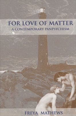 For Love of Matter: A Contemporary Panpsychism 9780791458082