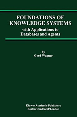 Foundations of Knowledge Systems: With Applications to Databases and Agents 9780792382126