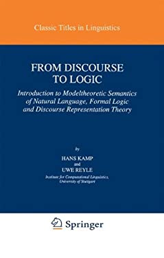 From Discourse to Logic: Introduction to Model-Theoretic Semantics of Natural Language, Formal Logic and Discourse Representation Theory 9780792310280