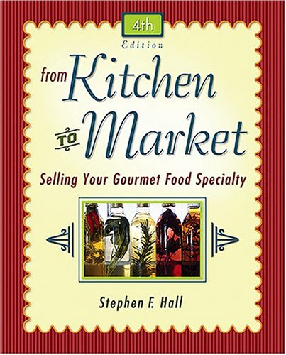 From Kitchen to Market: Selling Your Gourmet Food Specialty 9780793199976