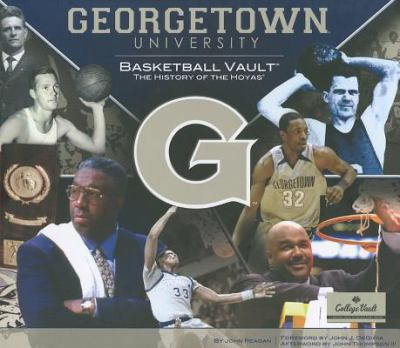 Georgetown University Basketball Vault: The History of the Hoyas 9780794828134