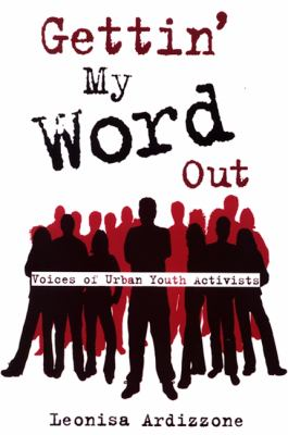 Gettin' My Word Out: Voices of Urban Youth Activists 9780791471791
