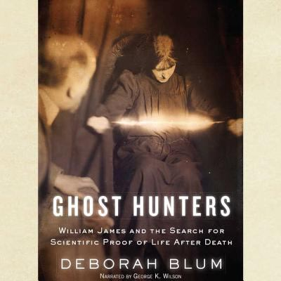 Ghost Hunters: William James and the Search for Scientific Proof of Life After Death 9780792745587