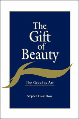 Gift of Beauty: The Good as Art 9780791430088