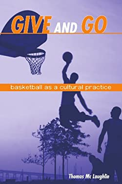 Give and Go: Basketball as a Cultural Practice 9780791473948