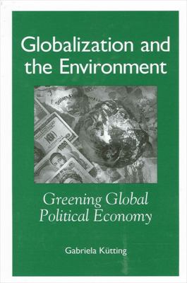 Globalization and the Environment: Greening Global Political Economy 9780791461358