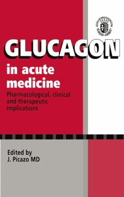 Glucagon in Acute Medicine: Pharmacological, Clinical and Therapeutic Implications 9780792388326