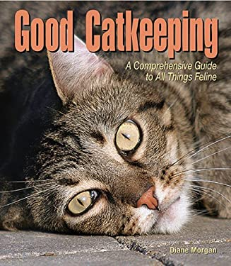 Good Catkeeping: A Comprehensive Guide to All Things Feline 9780793806133