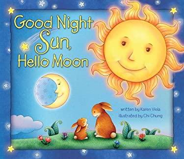 Good Night Sun, Hello Moon 9780794421021