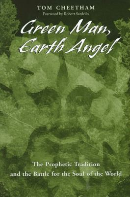 Green Man, Earth Angel: The Prophetic Tradition and the Battle for the Soul of the World 9780791462706