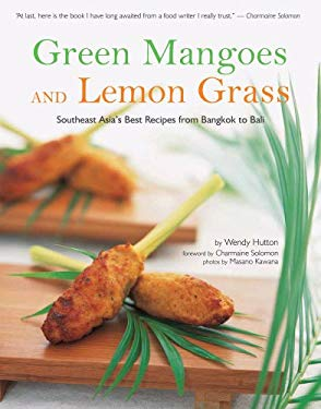 Green Mangoes and Lemon Grass: Southeast Asia's Best Recipes from Bangkok to Bali 9780794602307