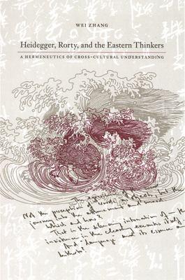 Heidegger, Rorty, and the Eastern Thinkers: A Hermeneutics of Cross-Cultural Understanding