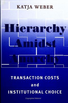 Hierarchy Amidst Anarchy: Transaction Costs and Institutional Choice 9780791447208