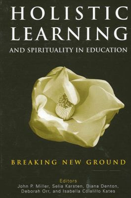 Holistic Learning and Spirituality in Education: Breaking New Ground 9780791463529